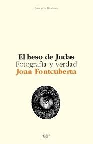 BESO DE JUDAS, EL. FOTOGRAFÍA Y VERDAD. FONTCUBERTA,JOAN