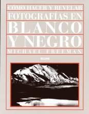 CÓMO HACER Y REVELAR FOTOGRAFÍAS EN BLANCO Y NEGRO. FREEMAN, MICHAEL