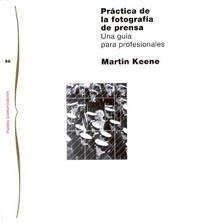PRÁCTICA DE LA FOTOGRAFÍA DE PRENSA. UNA GUÍA PARA PROFESIONALES. KEENE, MARTIN