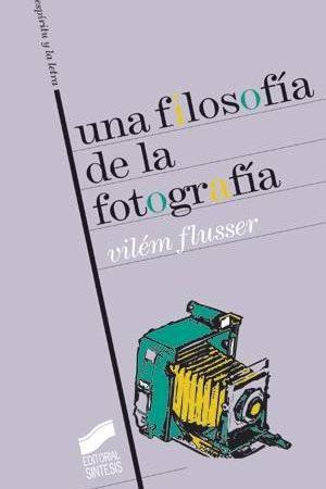 UNA FILOSOFÍA DE LA FOTOGRAFÍA. FLUSSER, VILÉM