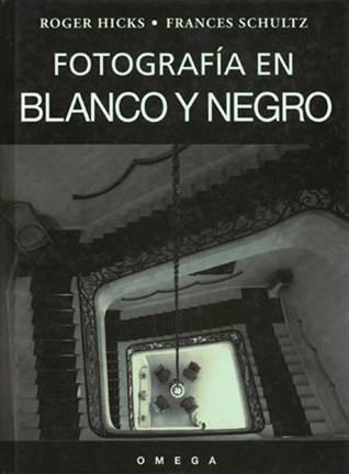 FOTOGRAFÍA EN BLANCO Y NEGRO. HICKS,R; SCHULTZ,F.