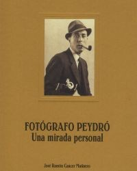 FOTOGRÁFO PEYDRÓ. UNA MIRADA PERSONAL.CANCER MATINERO,J.R.