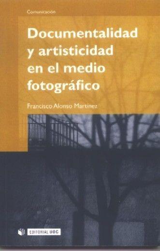 DOCUMENTALIDAD Y ARTISTICIDAD EN EL MEDIO FOTOGRÁFICO. FRANCISCO ALONSO MARTÍNEZ