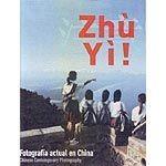 ZHÙ YÍ ! FOTOGRAFÍA ACTUAL EN CHINA. ZHU QUI; SUSANA ITURRIOZ
