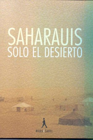 SAHARAUIS. SOLO EL DESIERTO.