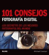 101 CONSEJOS. FOTOGRAFÍA DIGITAL. MICHAEL FREEMAN