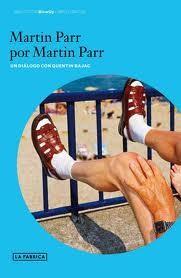 MARTIN PARR POR MARTIN PARR. UN DIÁLOGO CON QUENTIN BAJAC