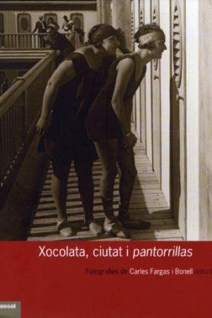 XOCOLATA, CIUTAT I PANTORRILLAS. FOTOGRAFIES DE CARLES FARGAS I BONELL ( 1912-1938)