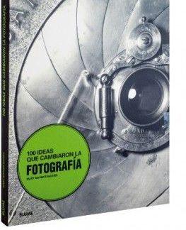 100 IDEAS QUE CAMBIARON LA FOTOGRAFÍA. MARY WARNER MARIEN