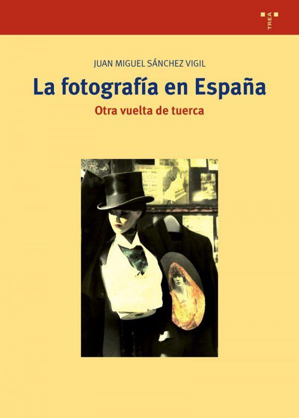 LA FOTOGRAFÍA EN ESPAÑA. OTRA VUELTA DE TUERCA. JUAN MIGUEL SÁNCHEZ VIGIL