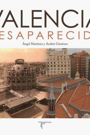 LA VALENCIA DESAPARECIDA. ÁNGEL MARTÍNEZ Y ANDRÉS GIMÉNEZ