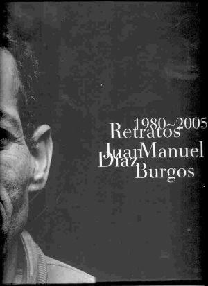 JUAN MANUEL DÍAZ BURGOS. RETRATOS 1980-2005