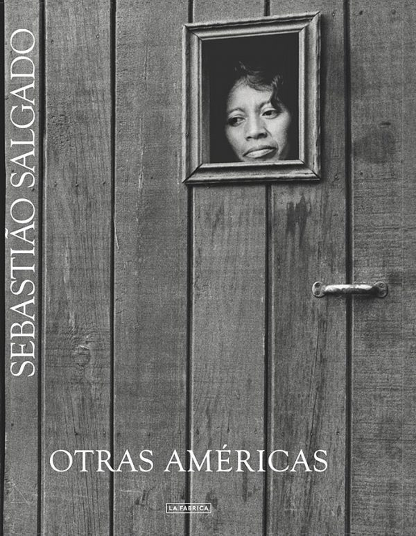 OTRAS AMÉRICAS. SEBASTIAO SALGADO