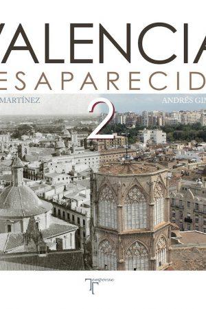 LA VALENCIA DESAPARECIDA 2 . ÁNGEL MARTÍNEZ Y ANDRÉS GIMÉNEZ