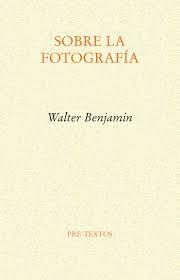 SOBRE LA FOTOGRAFIA-WALTER BENJAMIN
