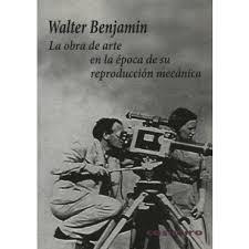 LA OBRA DE ARTE EN LA ÉPOCA DE SU REPRODUCCIÓN MECÁNICA-WALTER BENJAMIN