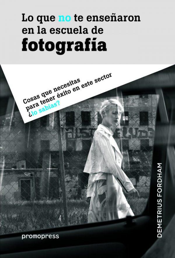 LO QUE NO TE ENSEÑARON EN LA ESCUELA DE FOTOGRAFÍA-DEMETRIUS FORDHAM