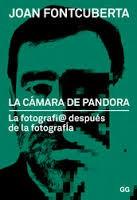 LA CÁMARA DE PANDORA - LA FOTOGRAFÍ@ DESPUÉS DE LA FOTOGRAFÍA-JOAN FONTCUBERTA