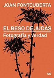 EL BESO DE JUDAS - FOTOGRAFÍA Y VERDAD-JOAN FONTCUBERTA
