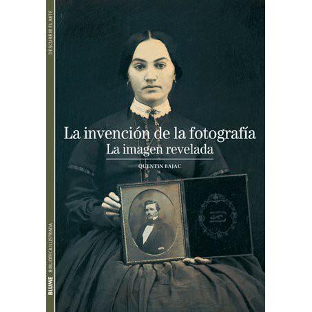 LA INVENCIÓN DE LA FOTOGRAFÍA - LA IMAGEN REVELADA-QUENTIN BAJAC