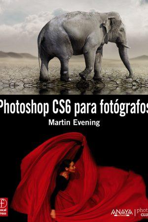 PHOTOSHOP CS6 PARA FOTÓGRAFOS-MARTIN EVENING