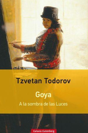 GOYA A LA SOMBRA DE LAS LUCES-TZVETAN TODOROV