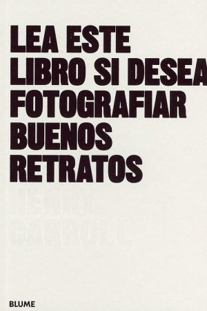 LEA ESTE LIBRO SI DESEA FOTOGRAFIAR BUENOS RETRATOS-HENRY CARROLL