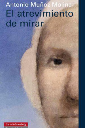 EL ATREVIMIENTO DE MIRAR-ANTONIO MUÑOZ MOLINA