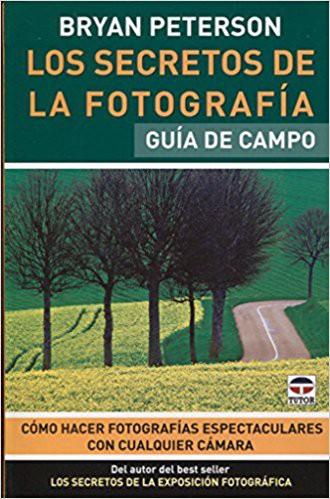 LOS SECRETOS DE LA FOTOGRAFÍA GUÍA DE CAMPO-BRYAN PETERSON