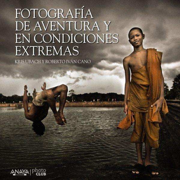FOTOGRAFÍA DE AVENTURA Y EN CONDICIONES EXTREMAS-KRIS UBACH Y ROBERTO IVÁN CANO