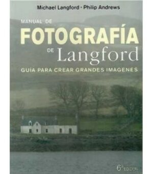 MANUAL DE FOTOGRAFÍA DE LANGFORD-MICHAEL LANGFORD-PHILIP ANDREWS