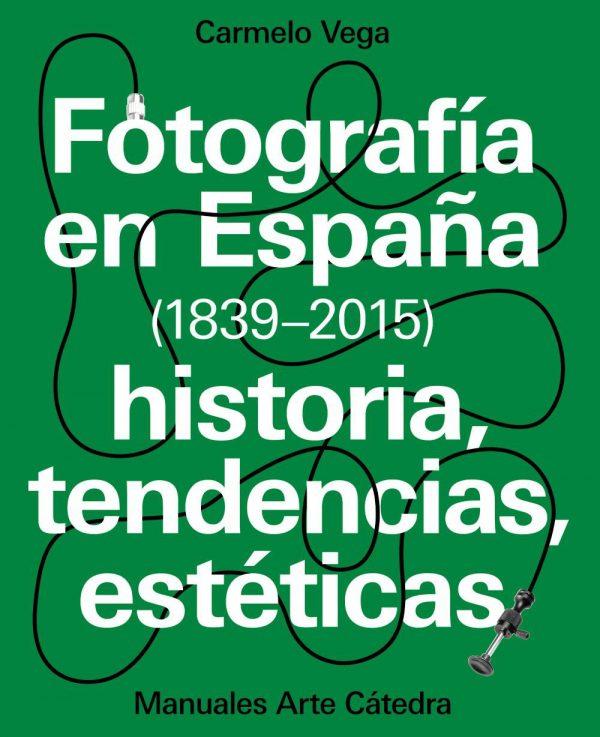 FOTOGRAFÍA EN ESPAÑA ( 1839 - 2015) HISTORIA, TENDENCIAS, ESTÉTICAS. CARMELO VEGA